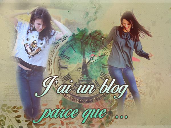 J'ai un blog parce que...